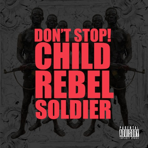 crs dont stop Child Rebel Soldier (Kanye, Pharrell, & Lupe) Is Back! – Dont Stop