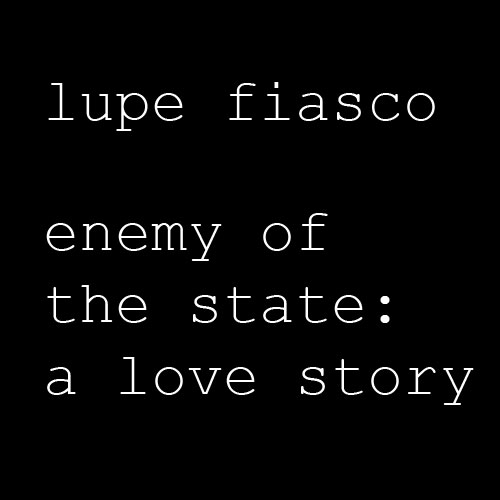 Lupe Fiasco Enemy of the State A Love Story thumb 500x500 36491 Classic Pick: Lupe Fiasco   Enemy of the State